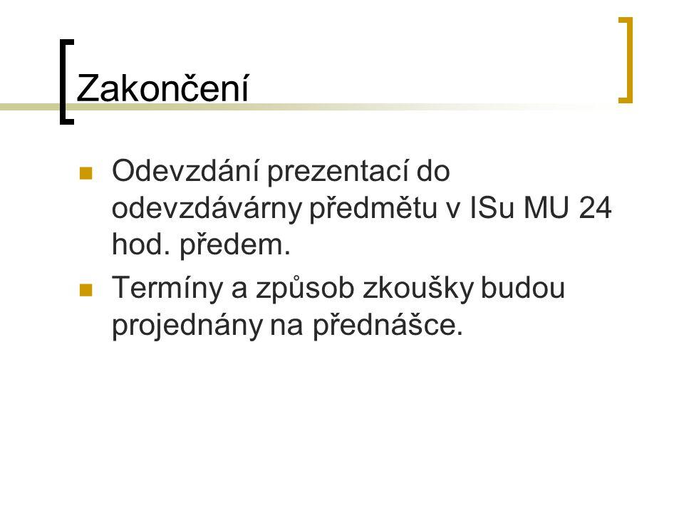 Zakončení Odevzdání prezentací do odevzdávárny předmětu v ISu MU 24 hod.