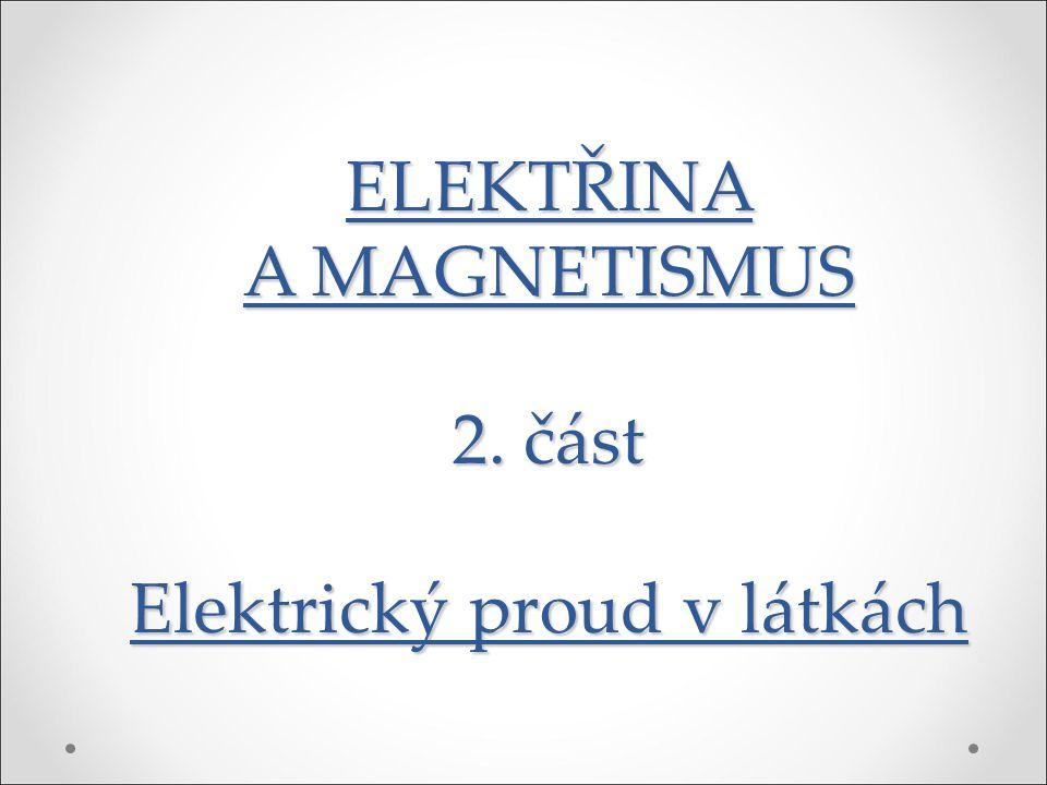 ELEKTŘINA A MAGNETISMUS 2. část Elektrický proud v látkách