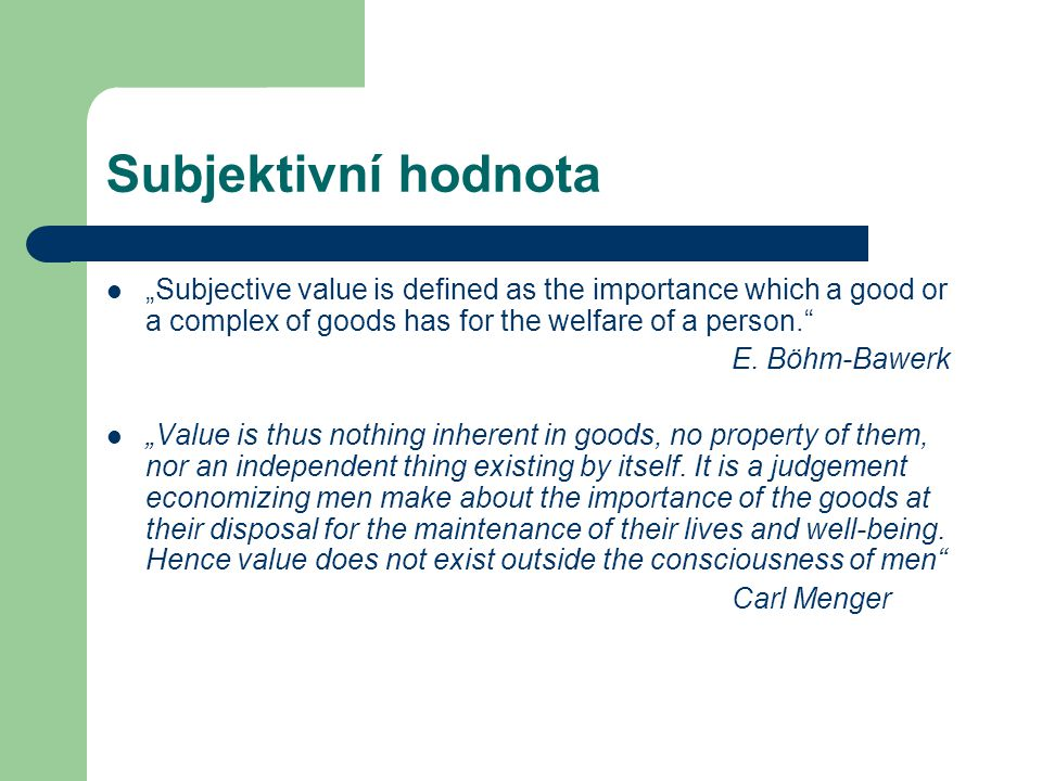 "Subjektivní hodnota ""Subjective value is defined as the importance which a good or a complex of goods has for the welfare of a person."
