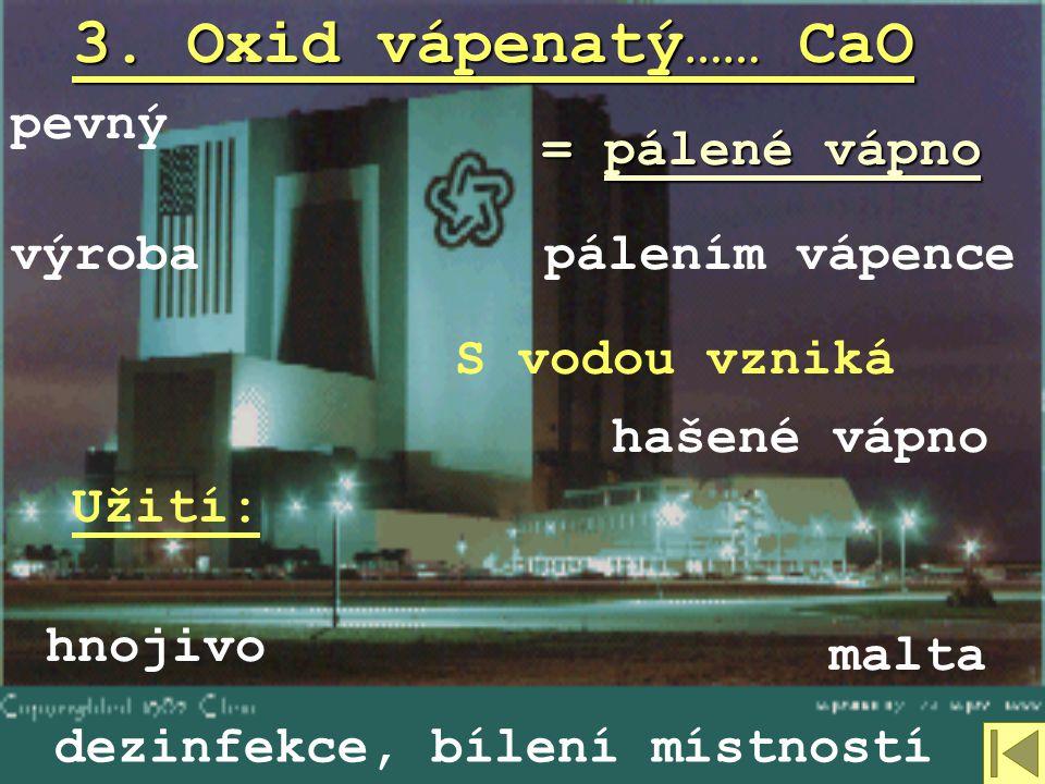 3. Oxid vápenatý…… CaO pevný = pálené vápno výroba pálením vápence