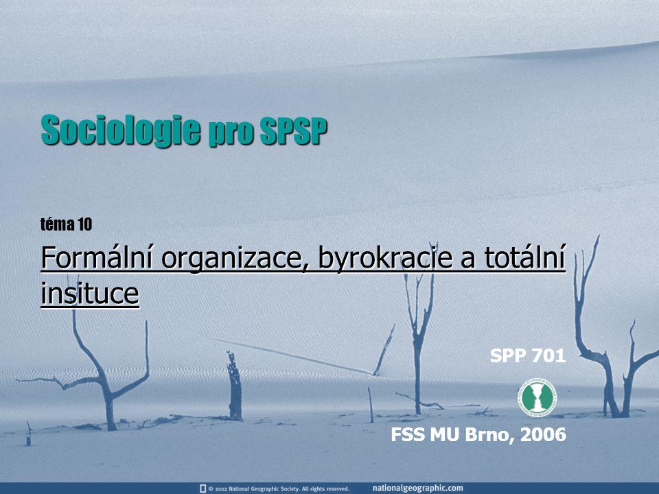Sociologie pro SPSP téma 10 Formální organizace, byrokracie a totální insituce