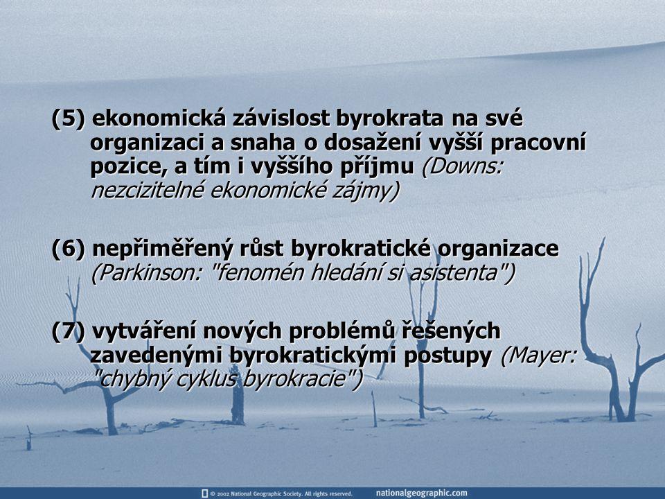 (5) ekonomická závislost byrokrata na své organizaci a snaha o dosažení vyšší pracovní pozice, a tím i vyššího příjmu (Downs: nezcizitelné ekonomické zájmy)