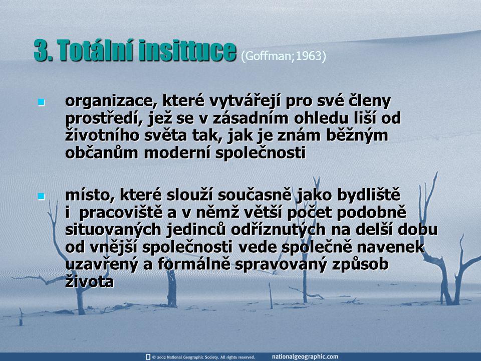 3. Totální insittuce (Goffman;1963)