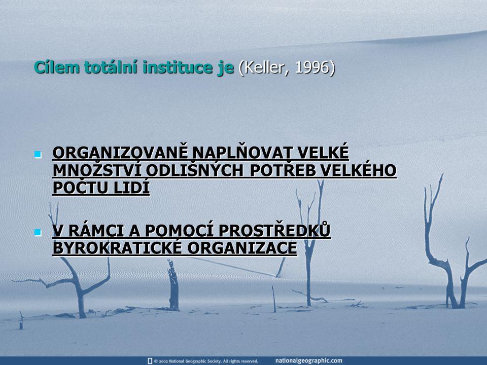 Cílem totální instituce je (Keller, 1996)