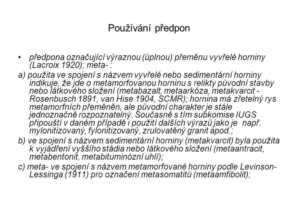 Používání předpon předpona označující výraznou (úplnou) přeměnu vyvřelé horniny (Lacroix 1920); meta- :