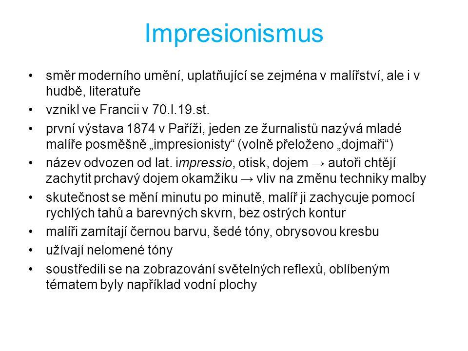 Impresionismus směr moderního umění, uplatňující se zejména v malířství, ale i v hudbě, literatuře.