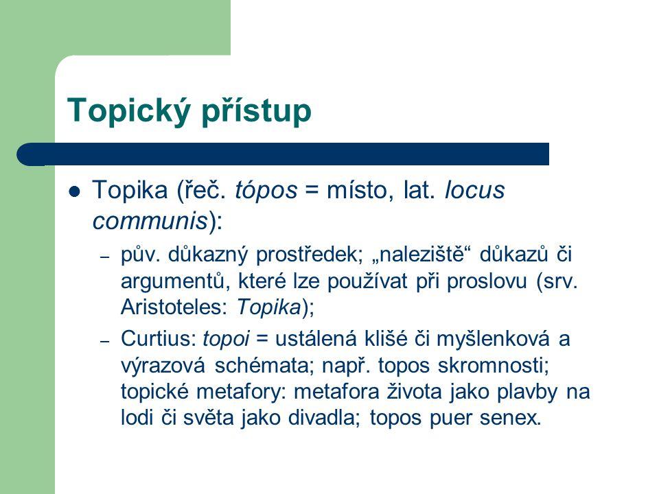 Topický přístup Topika (řeč. tópos = místo, lat. locus communis):
