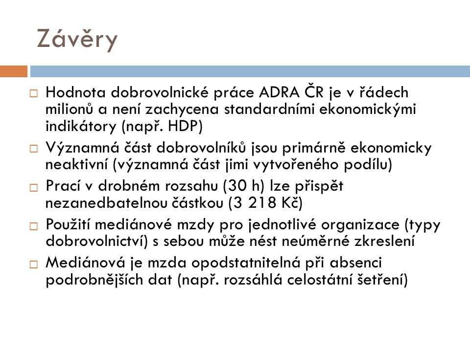 Závěry Hodnota dobrovolnické práce ADRA ČR je v řádech milionů a není zachycena standardními ekonomickými indikátory (např. HDP)
