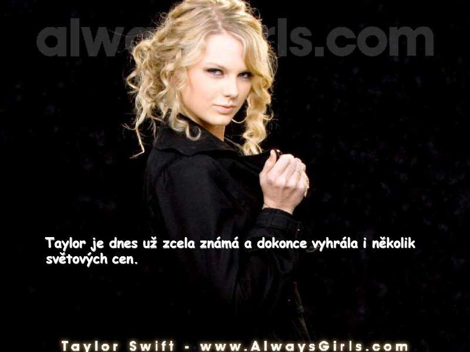 Taylor je dnes už zcela známá a dokonce vyhrála i několik světových cen.