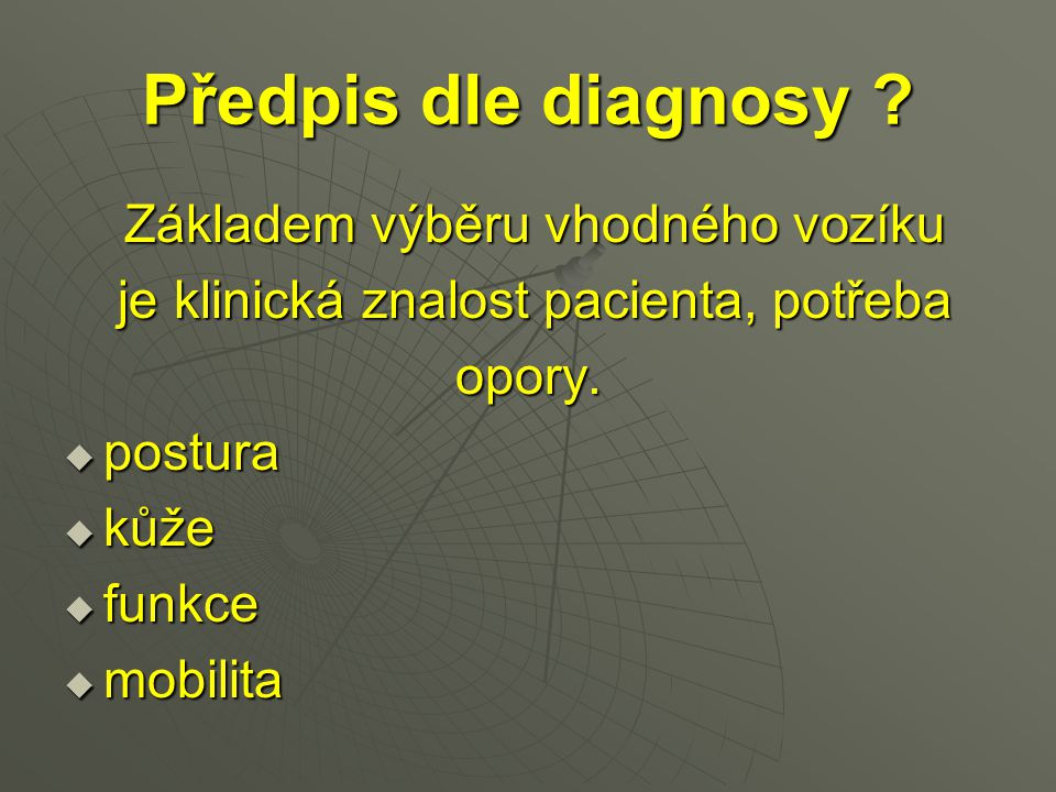 Předpis dle diagnosy Základem výběru vhodného vozíku
