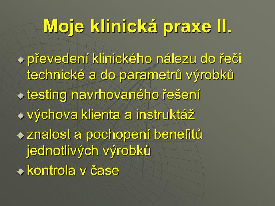 Moje klinická praxe II. převedení klinického nálezu do řeči technické a do parametrů výrobků. testing navrhovaného řešení.