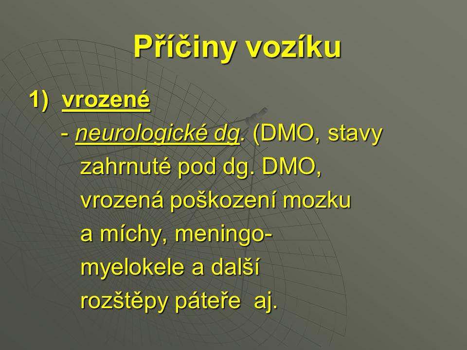 Příčiny vozíku 1) vrozené - neurologické dg. (DMO, stavy