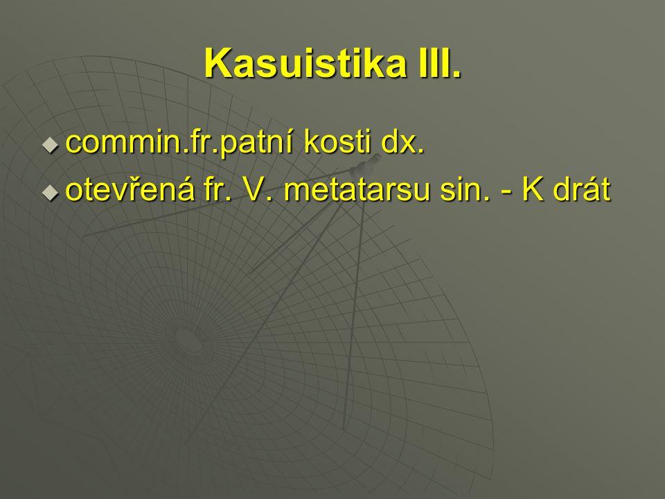 Kasuistika III. commin.fr.patní kosti dx.