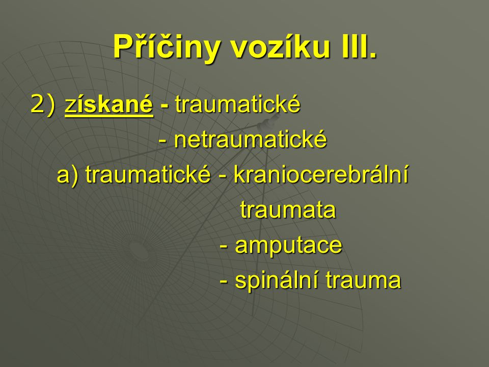 Příčiny vozíku III. 2) získané - traumatické - netraumatické