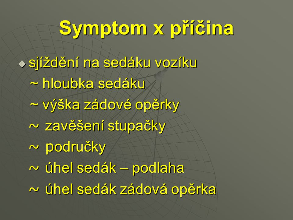 Symptom x příčina sjíždění na sedáku vozíku ~ hloubka sedáku