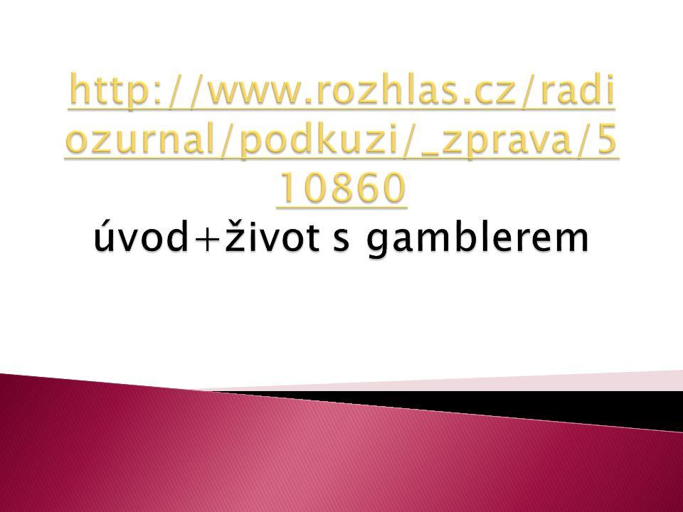 http://www.rozhlas.cz/radiozurnal/podkuzi/_zprava/510860 úvod+život s gamblerem