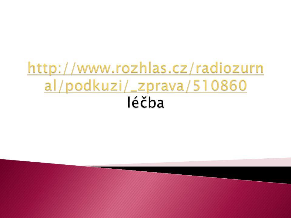 http://www.rozhlas.cz/radiozurnal/podkuzi/_zprava/510860 léčba