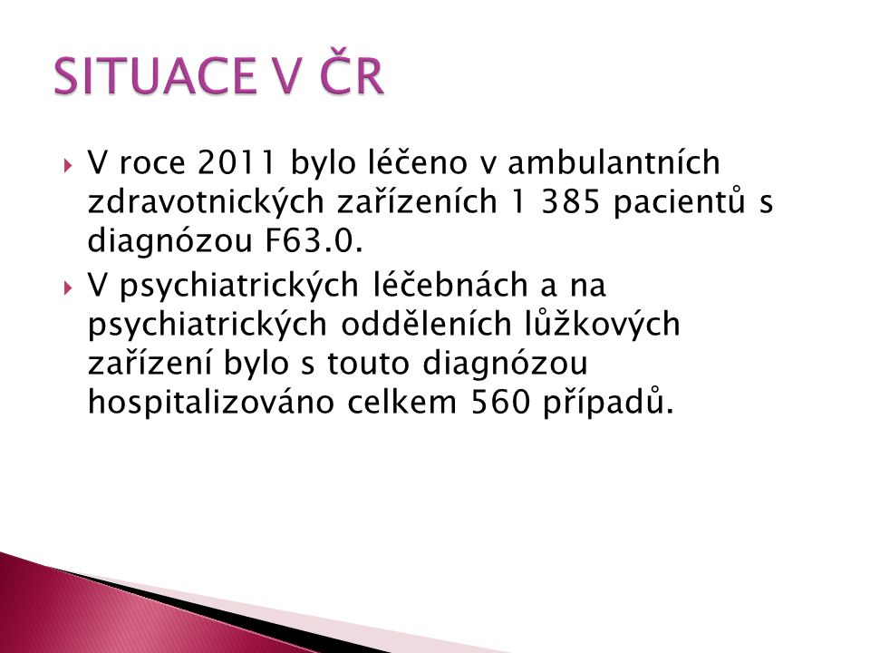 SITUACE V ČR V roce 2011 bylo léčeno v ambulantních zdravotnických zařízeních 1 385 pacientů s diagnózou F63.0.