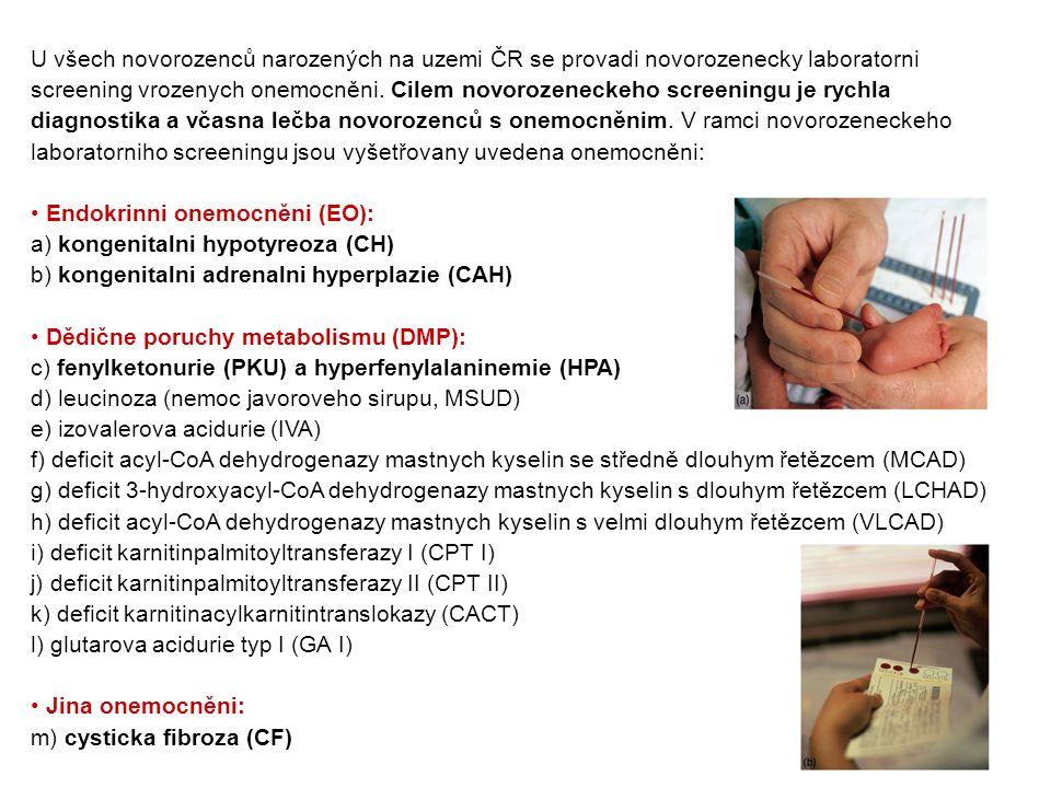 U všech novorozenců narozených na uzemi ČR se provadi novorozenecky laboratorni screening vrozenych onemocněni. Cilem novorozeneckeho screeningu je rychla diagnostika a včasna lečba novorozenců s onemocněnim. V ramci novorozeneckeho laboratorniho screeningu jsou vyšetřovany uvedena onemocněni: