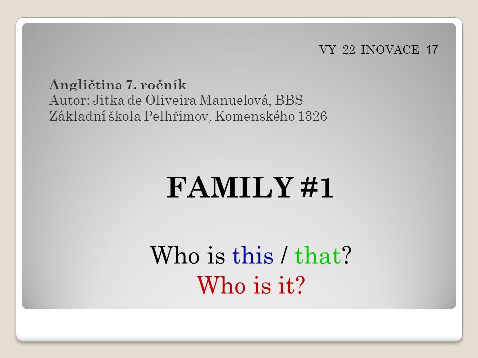 FAMILY #1 Who is this / that Who is it Angličtina 7. ročník