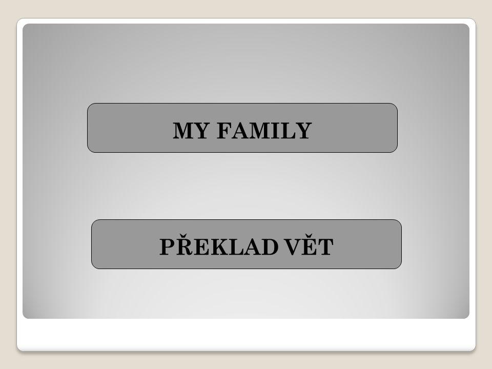 MY FAMILY PŘEKLAD VĚT