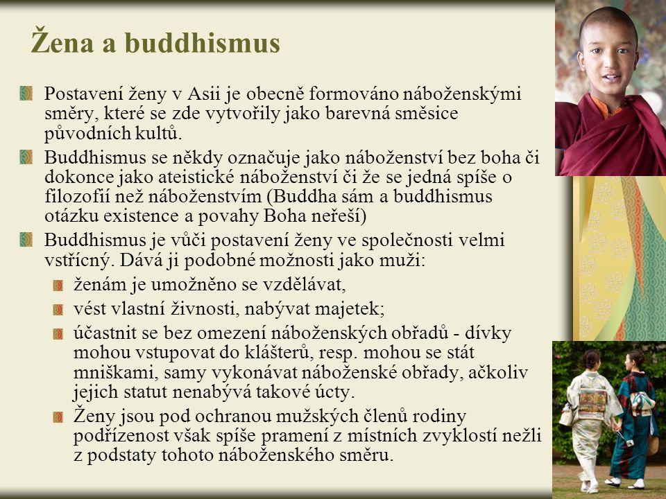 Žena a buddhismus Postavení ženy v Asii je obecně formováno náboženskými směry, které se zde vytvořily jako barevná směsice původních kultů.