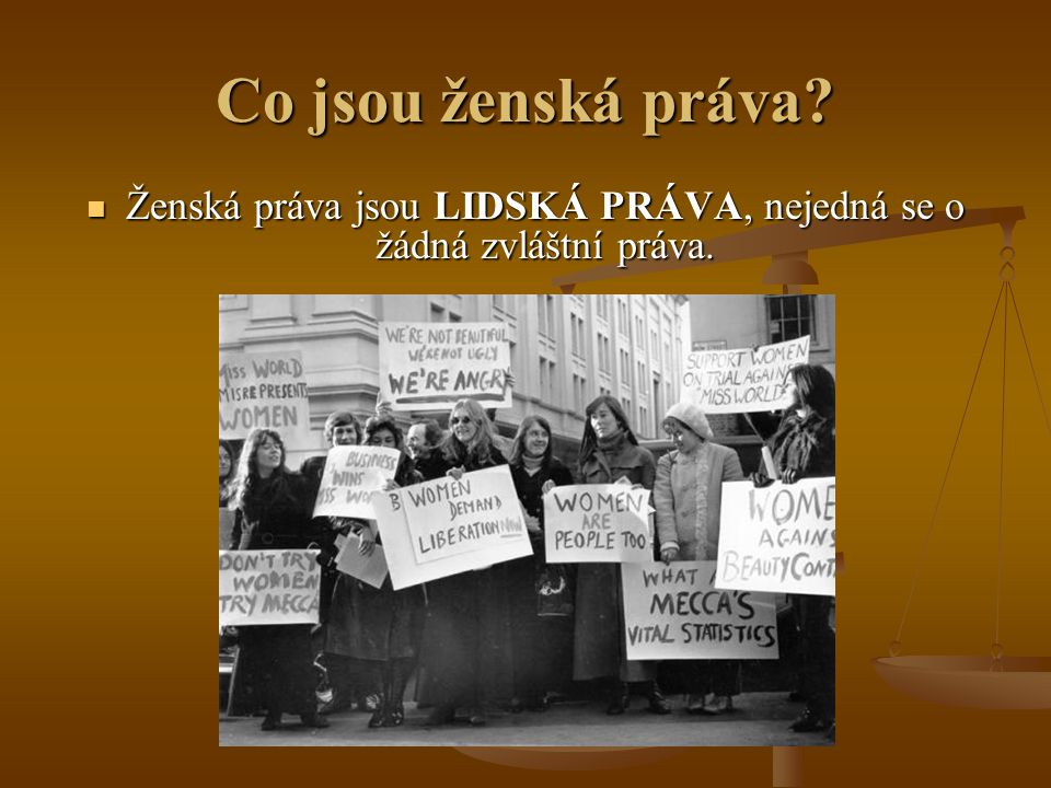 Ženská práva jsou LIDSKÁ PRÁVA, nejedná se o žádná zvláštní práva.