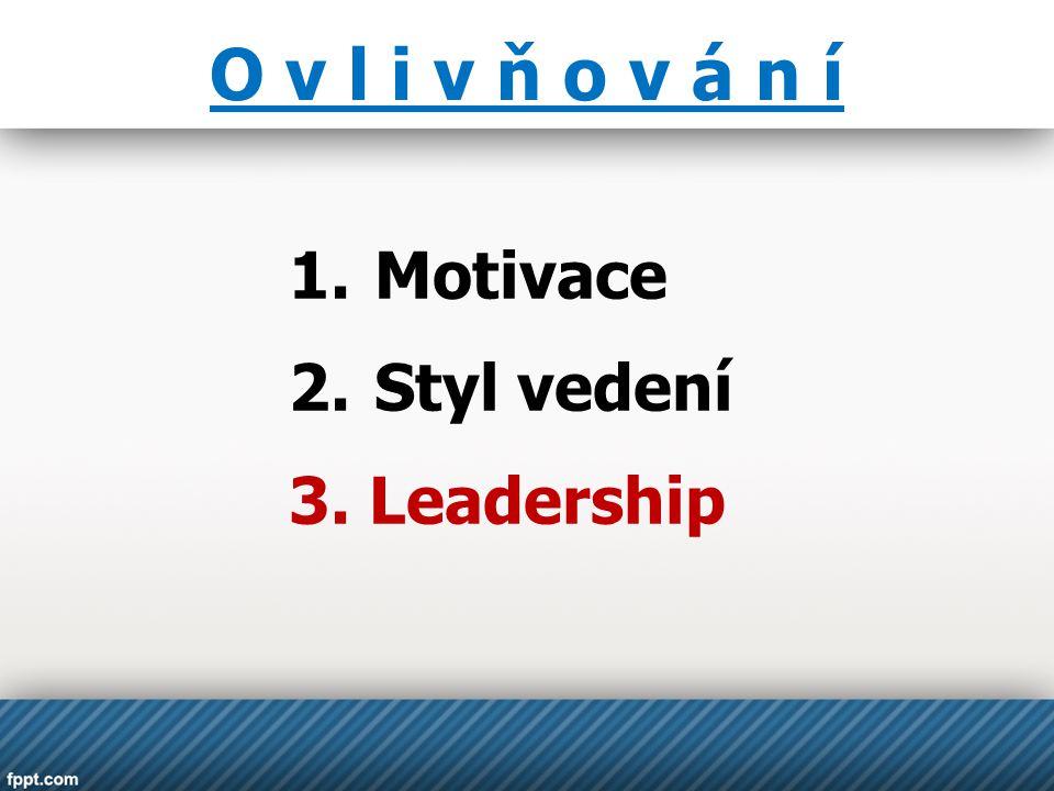 O v l i v ň o v á n í Motivace Styl vedení 3. Leadership