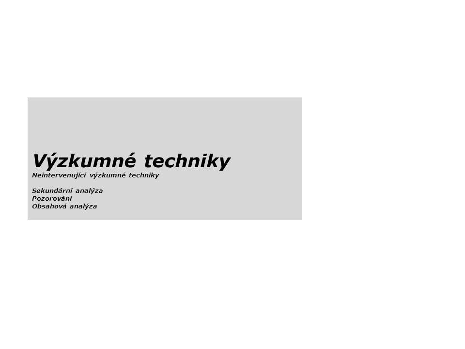 Výzkumné techniky Neintervenující výzkumné techniky Sekundární analýza