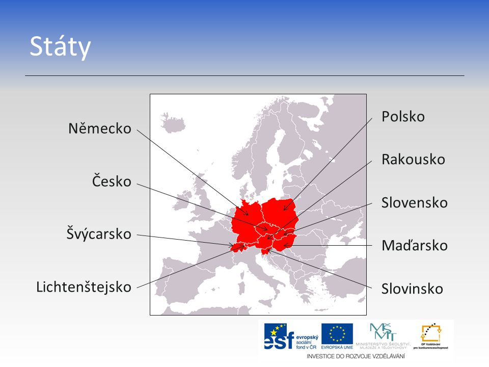 Státy Polsko Rakousko Slovensko Maďarsko Slovinsko Německo Česko