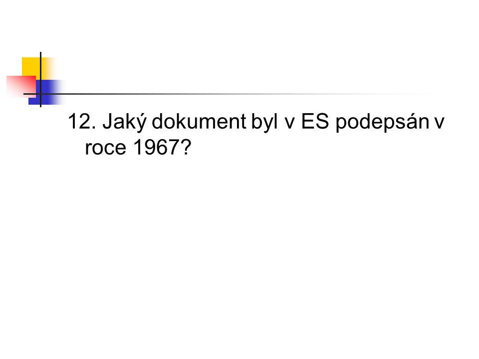 12. Jaký dokument byl v ES podepsán v roce 1967