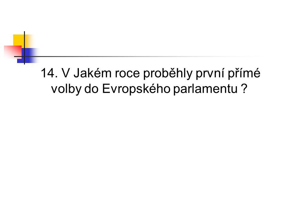 14. V Jakém roce proběhly první přímé volby do Evropského parlamentu