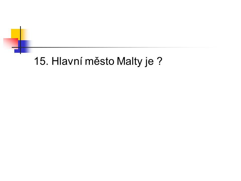 15. Hlavní město Malty je
