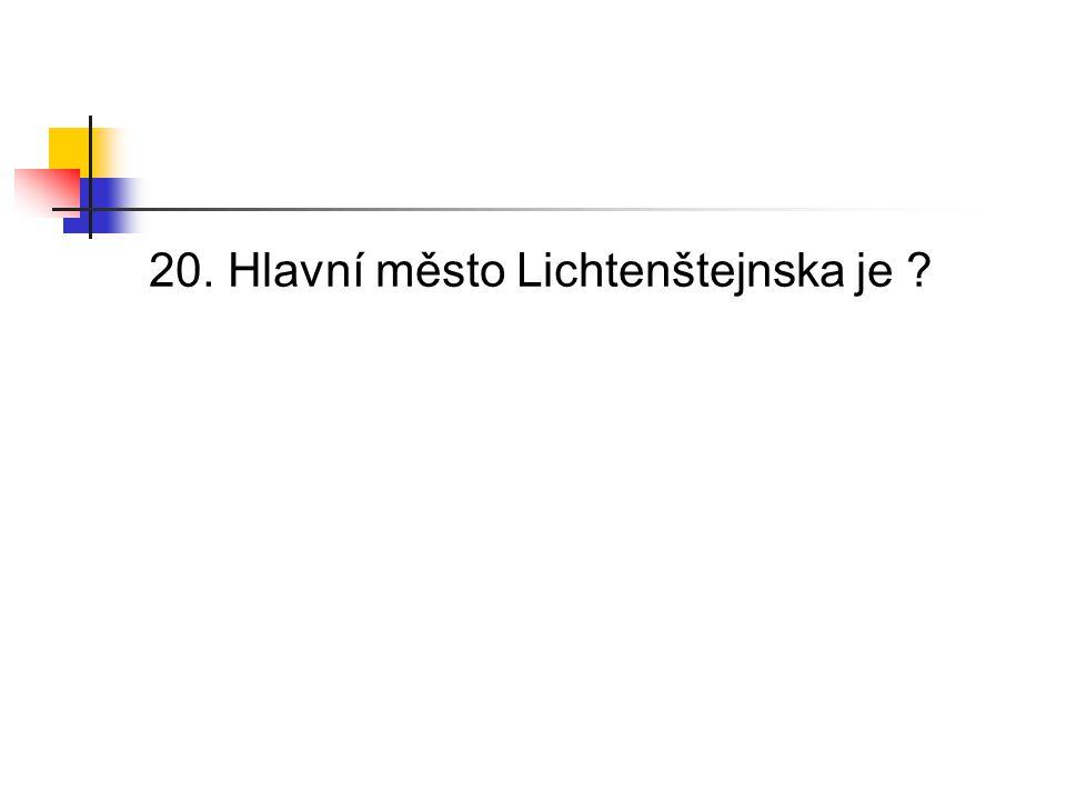 20. Hlavní město Lichtenštejnska je
