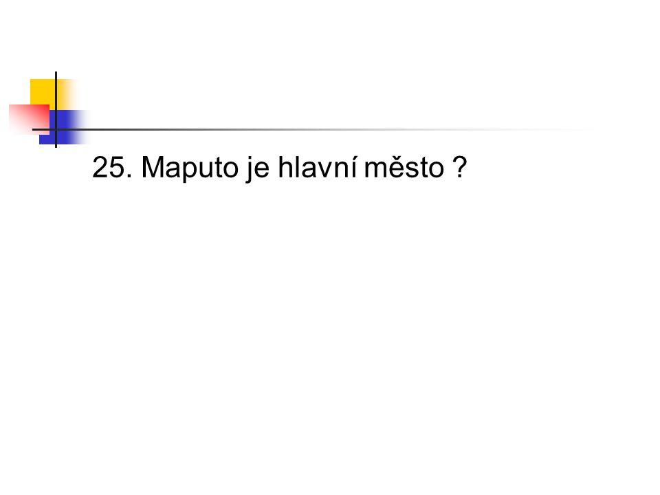 25. Maputo je hlavní město