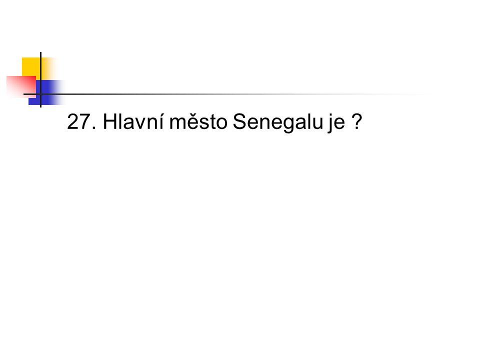 27. Hlavní město Senegalu je