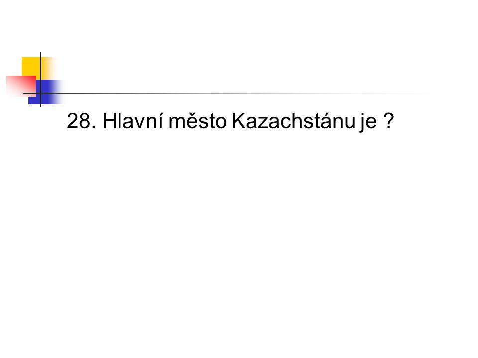 28. Hlavní město Kazachstánu je