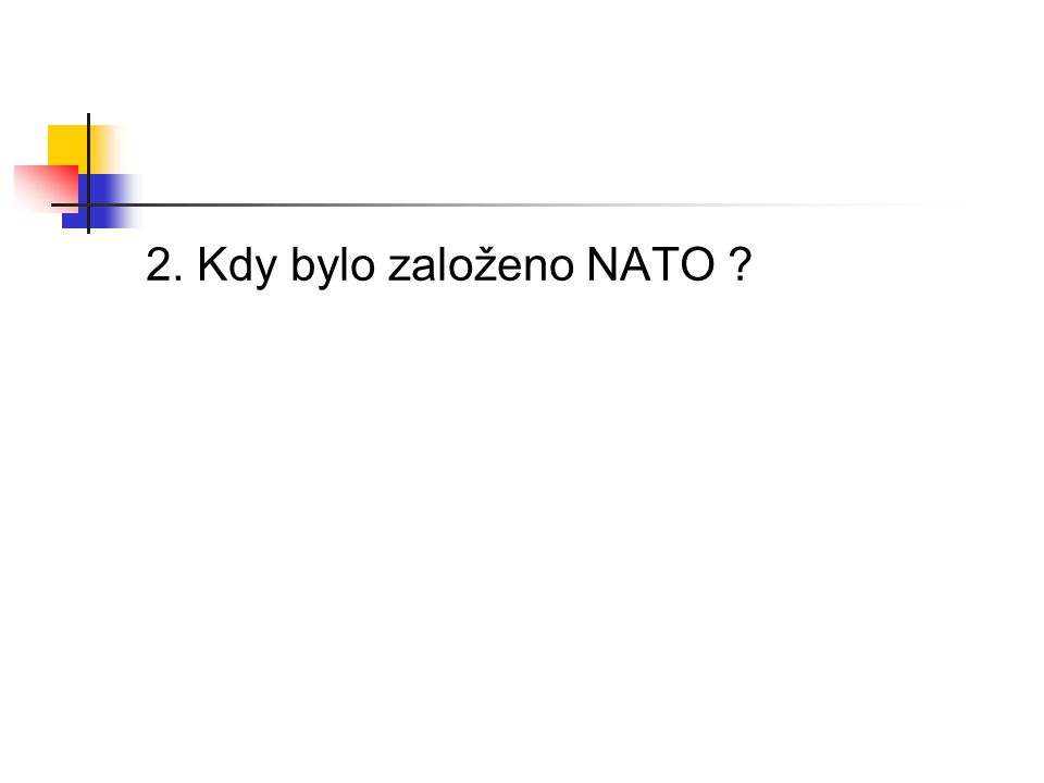 2. Kdy bylo založeno NATO