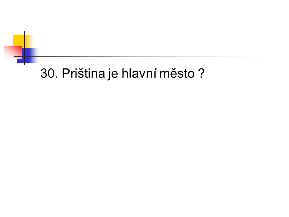 30. Priština je hlavní město