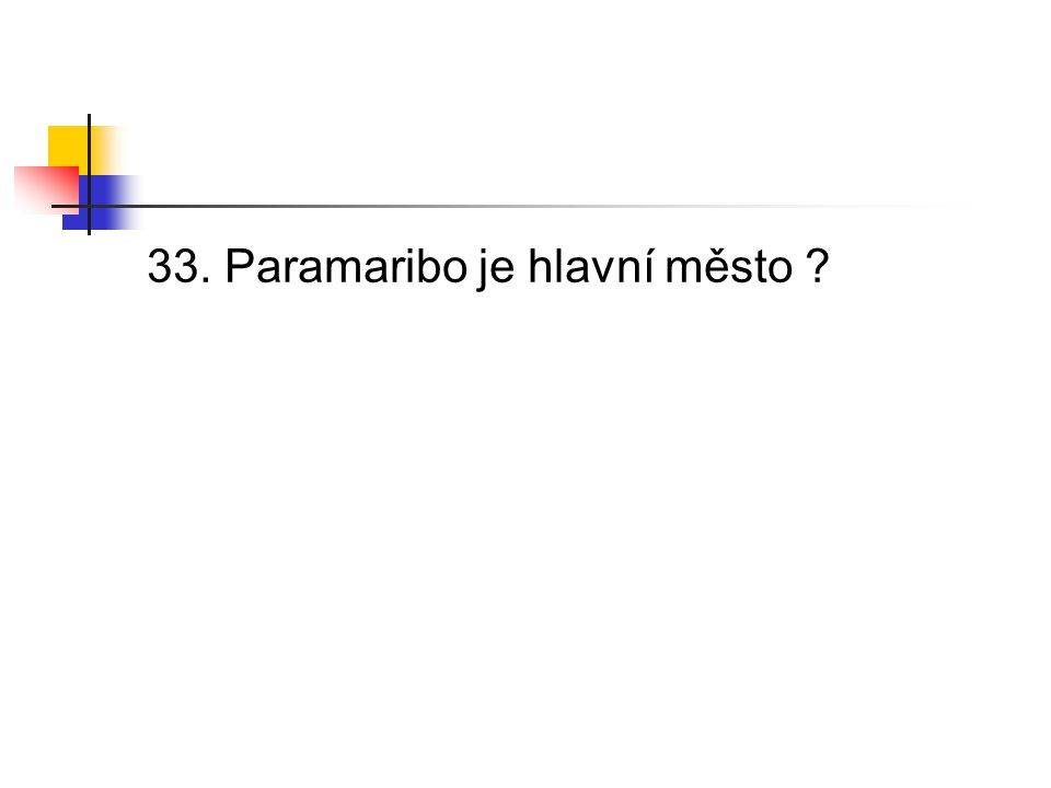 33. Paramaribo je hlavní město