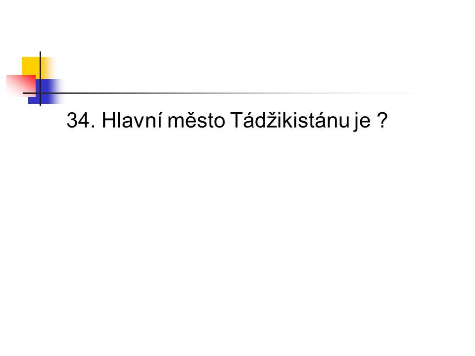34. Hlavní město Tádžikistánu je