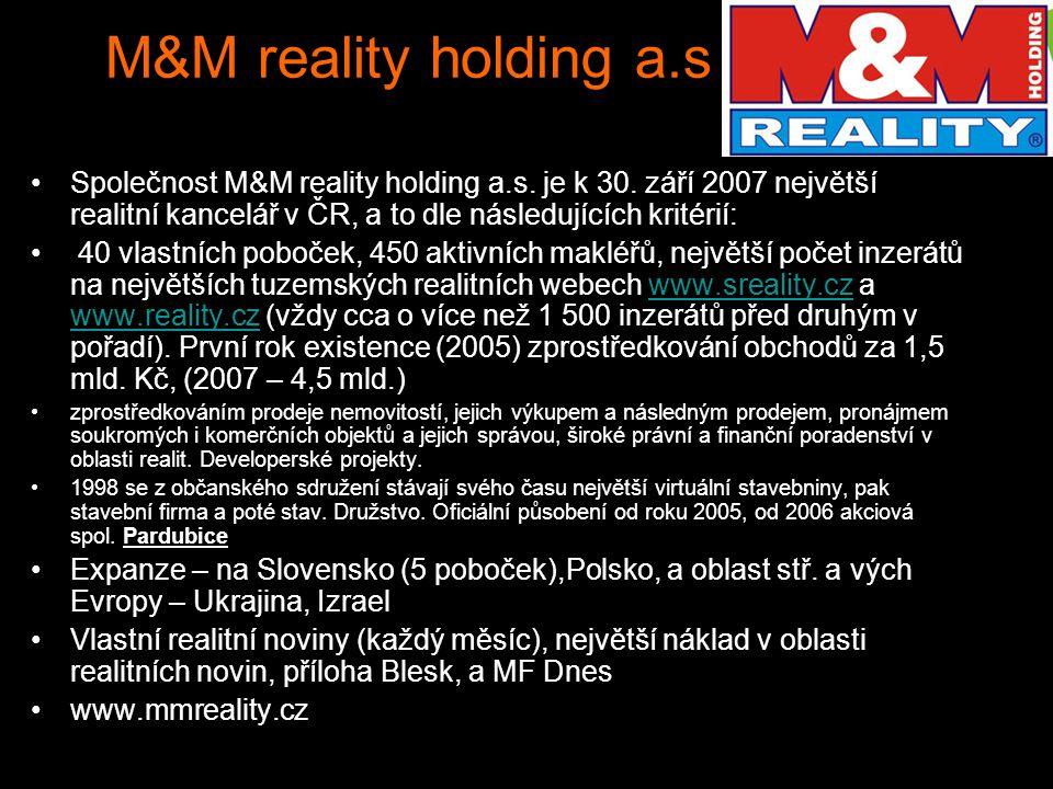 M&M reality holding a.s Společnost M&M reality holding a.s. je k 30. září 2007 největší realitní kancelář v ČR, a to dle následujících kritérií:
