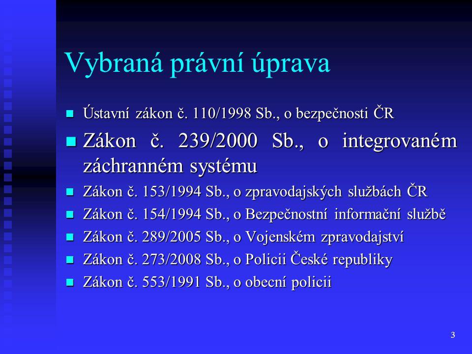 Vybraná právní úprava Ústavní zákon č. 110/1998 Sb., o bezpečnosti ČR. Zákon č. 239/2000 Sb., o integrovaném záchranném systému.