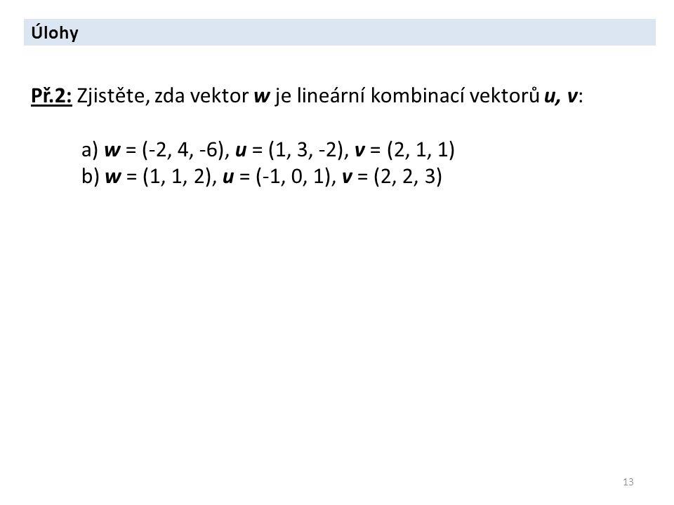 Př.2: Zjistěte, zda vektor w je lineární kombinací vektorů u, v: