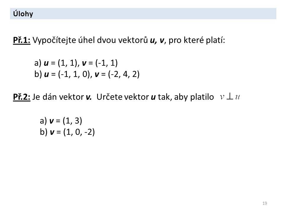 Př.1: Vypočítejte úhel dvou vektorů u, v, pro které platí: