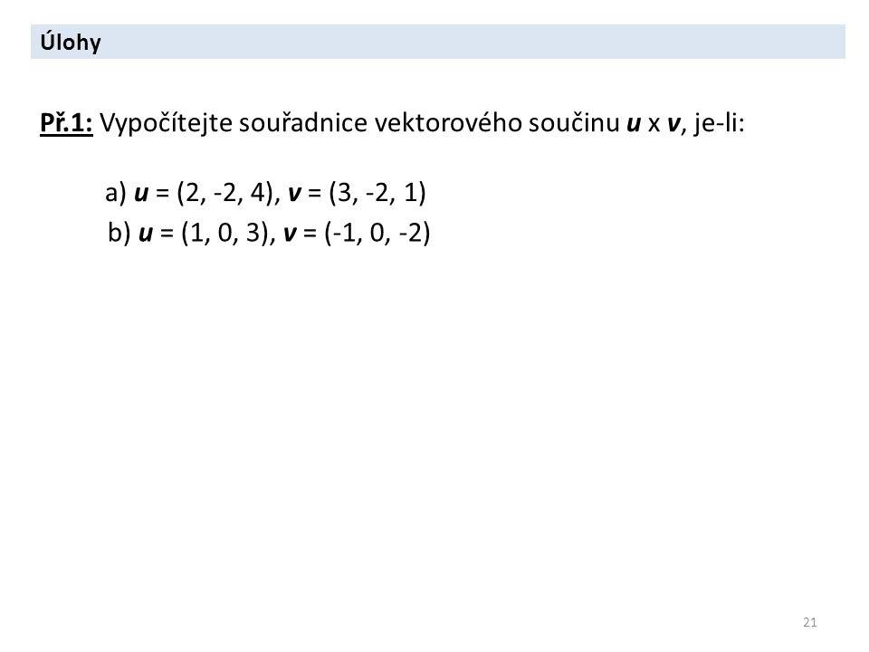 Př.1: Vypočítejte souřadnice vektorového součinu u x v, je-li: