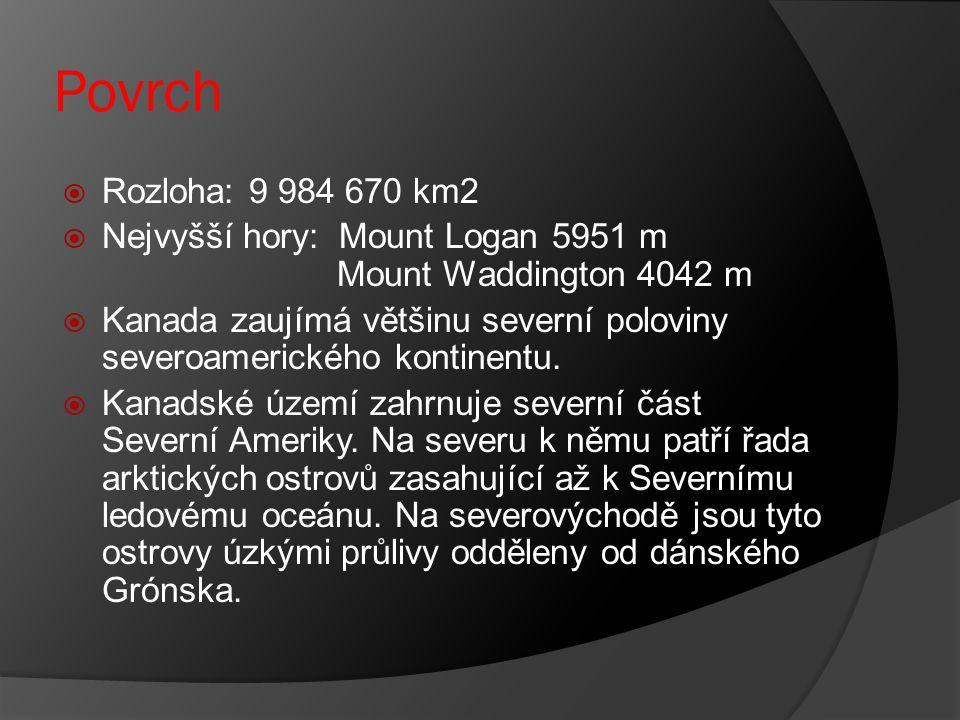 Povrch Rozloha: 9 984 670 km2. Nejvyšší hory: Mount Logan 5951 m Mount Waddington 4042 m.