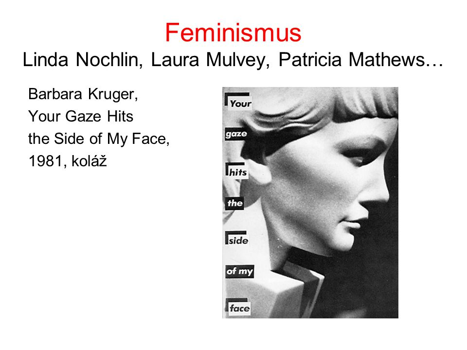 Feminismus Linda Nochlin, Laura Mulvey, Patricia Mathews…