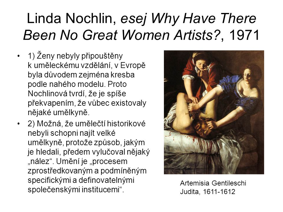 Linda Nochlin, esej Why Have There Been No Great Women Artists , 1971