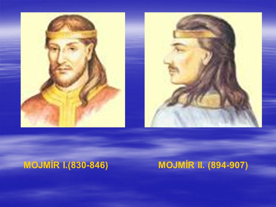 MOJMÍR I.(830-846) MOJMÍR II. (894-907)